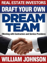 Real Estate Investors Draft Your Own Dream Team ebook by William Johnson