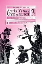 Antik Yunan Uygarlığı-3 ebook by André Bonnard