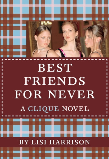 The Clique #2: Best Friends for Never - A Clique Novel ebook by Lisi Harrison