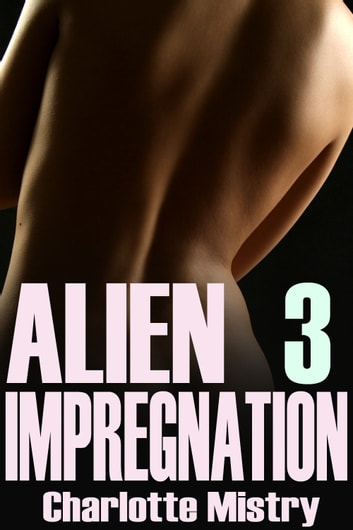 Alien Impregnation 3 ebook by Charlotte Mistry