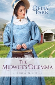 The Midwife's Dilemma (At Home in Trinity Book #3) ebook by Delia Parr