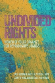Undivided Rights - Women of Color Organizing for Reproductive Justice ebook by Loretta Ross,Marlene Gerber,Elena Gutiérrez,Jael Silliman