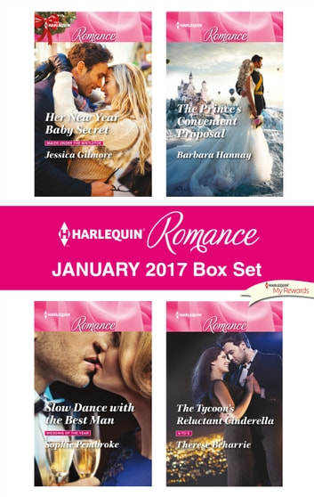 Harlequin Romance January 2017 Box Set - Her New Year Baby Secret\Slow Dance with the Best Man\The Prince's Convenient Proposal\The Tycoon's Reluctant Cinderella ebook by Jessica Gilmore,Sophie Pembroke,Barbara Hannay,Therese Beharrie