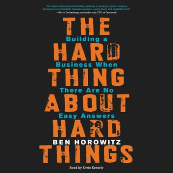 The Hard Thing About Hard Things - Building a Business When There Are No Easy Answers audiobook by Ben Horowitz