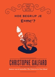 Hoe begrijp je E=MC2? - Little ways to live a big life ebook by Christophe Galfard