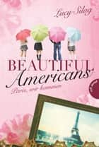 Beautiful Americans 1: Paris, wir kommen ebook by Lucy Silag, Janka Panskus, Andreas Pavelic