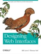 Designing Web Interfaces - Principles and Patterns for Rich Interactions eBook by Bill Scott, Theresa Neil