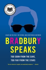 Bradbury Speaks - Too Soon from the Cave, Too Far from the Stars ebook by Ray Bradbury