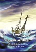 Swords of Magic - A Viking's Journey ebook by Wayde Bulow