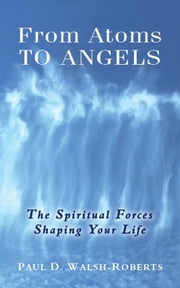 From Atoms To Angels ebook by Paul Walsh-Roberts