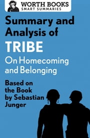Summary and Analysis of Tribe: On Homecoming and Belonging - Based on the Book by Sebastian Junger ebook by Worth Books