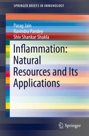 Inflammation: Natural Resources and Its Applications ebook by Parag Jain,Ravindra Pandey,Shiv Shankar Shukla