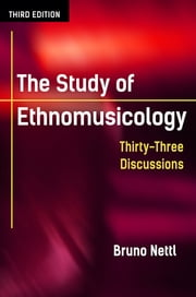 The Study of Ethnomusicology - Thirty-Three Discussions ebook by Bruno Nettl