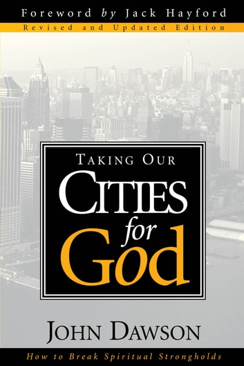 Taking Our Cities For God - Rev - How to break spiritual strongholds eBook by John Dawson