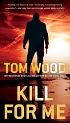 Kill for Me ebooks by Tom Wood