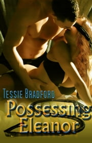 Possessing Eleanor ebook by Tessie Bradford