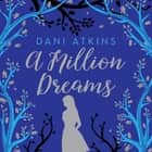 A Million Dreams audiobook by Dani Atkins