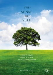 The Sense of Self - Perspectives from Science and Zen Buddhism ebook by Richard W. Sears
