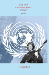 1972-1979 A Canadian Soldier at Peace ebook by Frank Reid