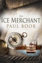 The Ice Merchant ebook by Paul Boor