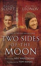 Two Sides of the Moon ebook by Alexei Leonov,David Scott,Neil Armstrong,Tom Hanks
