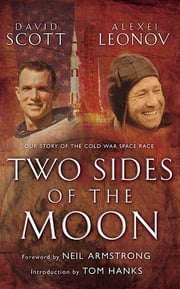 Two Sides of the Moon - Our Story of the Cold War Space Race ebook by Alexei Leonov,David Scott,Neil Armstrong,Tom Hanks