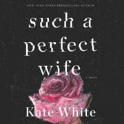 Such a Perfect Wife - A Novel audiobook by Kate White