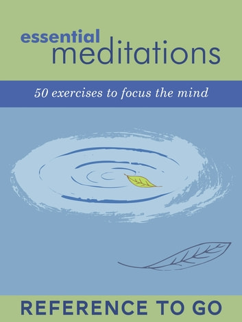 Essential Meditations: Reference to Go - 50 Everyday Exercises ebook by Chronicle Books