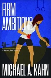 Firm Ambitions - A Rachel Gold Mystery ebook by Michael Kahn