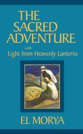 The Sacred Adventure - With Light from Heavenly Lanterns ebook by El Morya