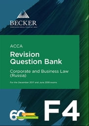 ACCA - F4 Corporate & Business Law (Russia) (for the December 2017 and June 2018 exams) - Revision Question Bank ebook by Becker Professional Education