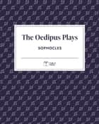The Oedipus Plays | Publix Press ebook by Sophocles, Publix Press