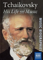 Tchaikovsky: His Life and Music ebook by Jeremy Siepmann