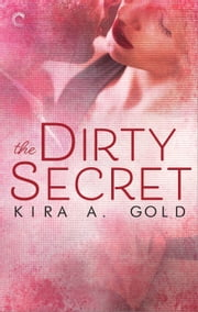 The Dirty Secret - A sensual, sexy close-proximity romance ebook by Kira A. Gold