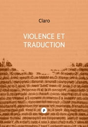 Violence et traduction - la tâche du traducteur ebook by Claro
