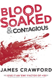 Blood Soaked and Contagious ebook by James Crawford