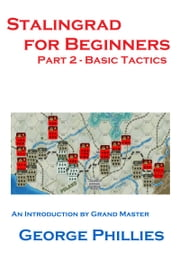 Stalingrad for Beginners: Basic Tactics ebook by George Phillies