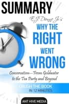 E.J. Dionne Jr.'s Why the Right Went Wrong: Conservatism - From Goldwater to the Tea Party and Beyond ebook by Ant Hive Media