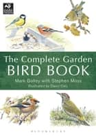 The Complete Garden Bird Book - How to Identify and Attract Birds to Your Garden ebook by Mark Golley, Dave Daly, Mr Stephen Moss