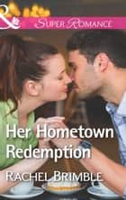 Her Hometown Redemption (Mills & Boon Superromance) (Templeton Cove Stories, Book 5) ebook by Rachel Brimble