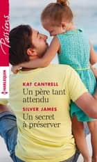 Un père tant attendu - Un secret à préserver ebook by Kat Cantrell, Silver James