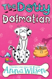 The Dotty Dalmatian ebook by Anna Wilson
