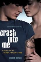 Crash into Me ebook by Albert Borris