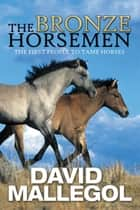 The Bronze Horsemen - The First People to Tame Horses ebook by David Mallegol