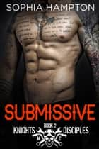 Submissive - Knights Disciples MC, #2 ebook by Sophia Hampton