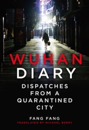 Wuhan Diary: Dispatches from a Quarantined City 電子書 by Fang Fang, Michael Berry