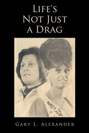 Life's Not Just a Drag ebook by Gary L. Alexander