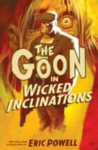 The Goon: Volume 5: Wicked Inclinations (2nd edition) ebook by Eric Powell