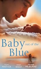 Baby Out of the Blue: The Greek Tycoon's Pregnant Wife / Forgotten Mistress, Secret Love-Child / The Secret Baby Bargain (Mills & Boon M&B) ebook by Anne Mather, Annie West, Melanie Milburne