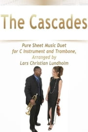 The Cascades Pure Sheet Music Duet for C Instrument and Trombone, Arranged by Lars Christian Lundholm ebook by Pure Sheet Music
